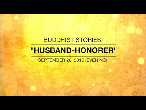 BUDDHIST STORIES: HUSBAND-HONORER – Sep 26, 2015 Evening