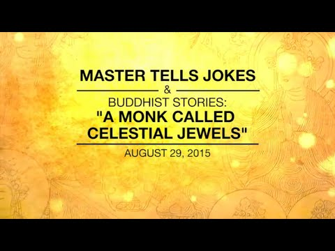 MASTER TELLS JOKES & BUDDHIST STORIES: A MONK CALLED CELESTIAL JEWELS – Aug 29,2015
